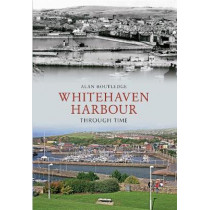 Whitehaven Harbour Through Time by Alan W. Routledge, 9781445602851