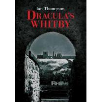 Dracula's Whitby by Ian Thompson, 9781445602882