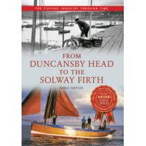 From Duncansby Head to the Solway Firth The Fishing Industry Through Time by Mike Smylie, 9781445614526
