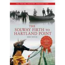 The Solway Firth to Hartland Point The Fishing Industry Through Time by Mike Smylie, 9781445614533