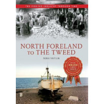 North Foreland to The Tweed The Fishing Industry Through Time by Mike Smylie, 9781445614564