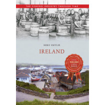 Ireland The Fishing Industry Through Time by Mike Smylie, 9781445614892