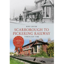 Scarborough & Pickering Railway Through Time by Robin Lidster, 9781445618272