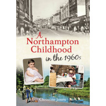 A Northampton Childhood in the 1960s by Christine Jones, 9781445621500