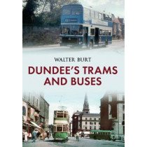 Dundee's Trams and Buses by Walter Burt, 9781445634616