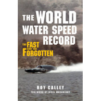 The World Water Speed Record: The Fast and The Forgotten by Roy Calley, 9781445637860