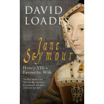 Jane Seymour: Henry VIII's Favourite Wife by David Loades, 9781445638201