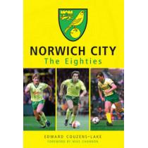 Norwich City The Eighties by Edward Couzens-Lake, 9781445638713