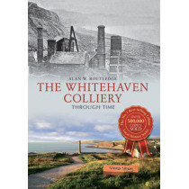 The Whitehaven Colliery Through Time by Alan W. Routledge, 9781445640037