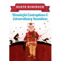 Heath Robinson: Wonderful Contraptions and Extraordinary Inventions by William Heath Robinson, 9781445645933
