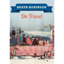 Heath Robinson On Travel by William Heath Robinson, 9781445645957