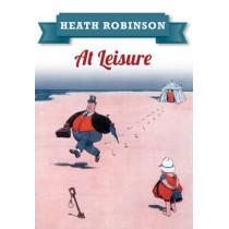 Heath Robinson At Leisure by William Heath Robinson, 9781445645964