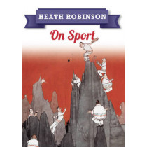 Heath Robinson: On Sport by William Heath Robinson, 9781445645971