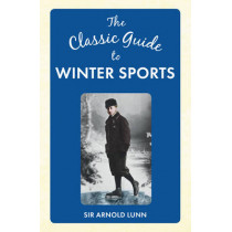 The Classic Guide to Winter Sports by Sir Arnold Lunn, 9781445648903