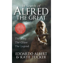 In Search of Alfred the Great: The King, The Grave, The Legend by Edoardo Albert, 9781445649641