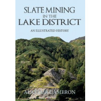 Slate Mining in the Lake District: An Illustrated History by Alastair Cameron, 9781445651309