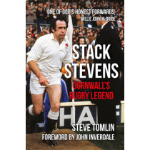 Stack Stevens: Cornwall's Rugby Legend by Steve Tomlin, 9781445652917