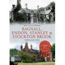 Bagnall, Endon, Stanley & Stockton Brook Through Time by Neil Collingwood, 9781445653631