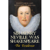 Sir Henry Neville Was Shakespeare: The Evidence by John Casson, 9781445654669