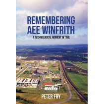 Remembering AEE Winfrith: A Technological Moment in Time by Peter Fry, 9781445654782