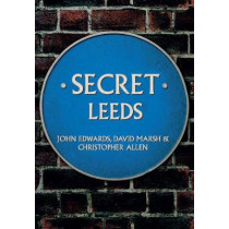 Secret Leeds by John Edwards, 9781445655123