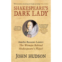 Shakespeare's Dark Lady: Amelia Bassano Lanier the woman behind Shakespeare's plays? by John Hudson, 9781445655246