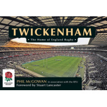 Twickenham: The Home of England Rugby by Phil McGowan, 9781445655369