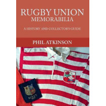 Rugby Union Memorabilia: A History and Collector's Guide by Phil Atkinson, 9781445657493