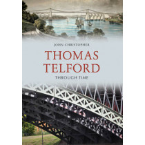 Thomas Telford Through Time by John Christopher, 9781445657813
