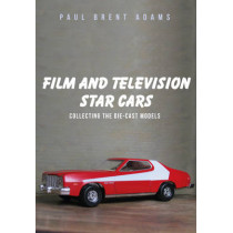 Film and Television Star Cars: Collecting the Die-cast Models by Paul Brent Adams, 9781445662107