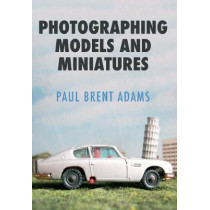 Photographing Models and Miniatures by Paul Brent Adams, 9781445662541
