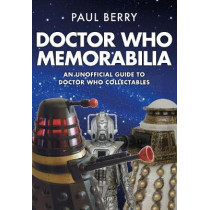 Doctor Who Memorabilia: An Unofficial Guide to Doctor Who Collectables by Paul Berry, 9781445665528