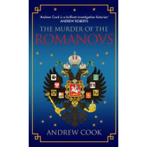 The Murder of the Romanovs by Andrew Cook, 9781445666273