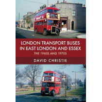 London Transport Buses in East London and Essex: The 1960s and 1970s by David Christie, 9781445668000