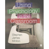 Using Psychology in the Classroom by Stephen James Minton, 9781446201657