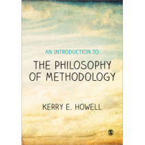 An Introduction to the Philosophy of Methodology by Kerry E. Howell, 9781446202999