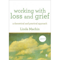 Working with Loss and  Grief: A Theoretical and Practical Approach by Linda Machin, 9781446248881
