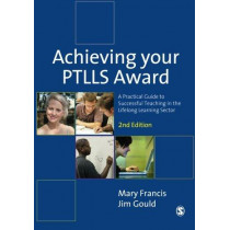 Achieving Your PTLLS Award: A Practical Guide to Successful Teaching in the Lifelong Learning Sector by Mary Francis, 9781446249802