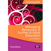 Managing Behaviour in Further and Adult Education by Susan Wallace, 9781446273968