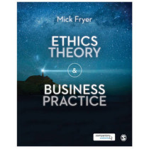 Ethics Theory and Business Practice by Mick Fryer, 9781446274156
