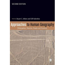 Approaches to Human Geography: Philosophies, Theories, People and Practices by Stuart Aitken, 9781446276020