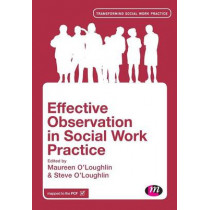 Effective Observation in Social Work Practice by Maureen O'Loughlin, 9781446282779
