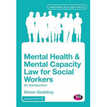 Mental Health and Mental Capacity Law for Social Workers: An Introduction by Simon Godefroy, 9781446282793