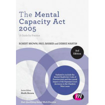 The Mental Capacity Act 2005: A Guide for Practice by Robert A. Brown, 9781446294215