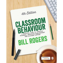 Classroom Behaviour: A Practical Guide to Effective Teaching, Behaviour Management and Colleague Support by Bill Rogers, 9781446295199