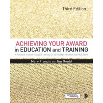 Achieving Your Award in Education and Training: A Practical Guide to Successful Teaching in the Further Education and Skills Sector by Mary Francis, 9781446298237