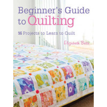 Beginner's Guide to Quilting: 16 Projects to Learn to Quilt by Elizabeth Betts, 9781446302545