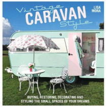 Vintage Caravan Style: Buying, restoring, decorating and styling the small spaces of your dreams! by Lisa Mora, 9781446304518
