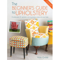 The Beginner's Guide to Upholstery: 10 Achievable DIY Upholstery and Reupholstery Projects by Vicky Grubb, 9781446305324