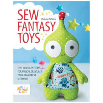 Sew Fantasy Toys: Easy Sewing Patterns for Magical Creatures from Dragons to Mermaids by Melanie McNeice, 9781446306000